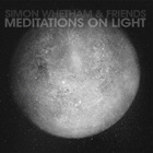 Simon Whetham & friends - Meditations On Light
